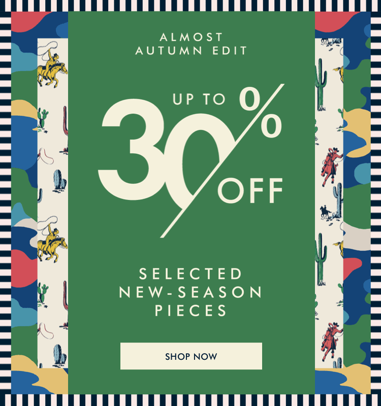 Save 30% on selected new season pieces. Click here to shop now.