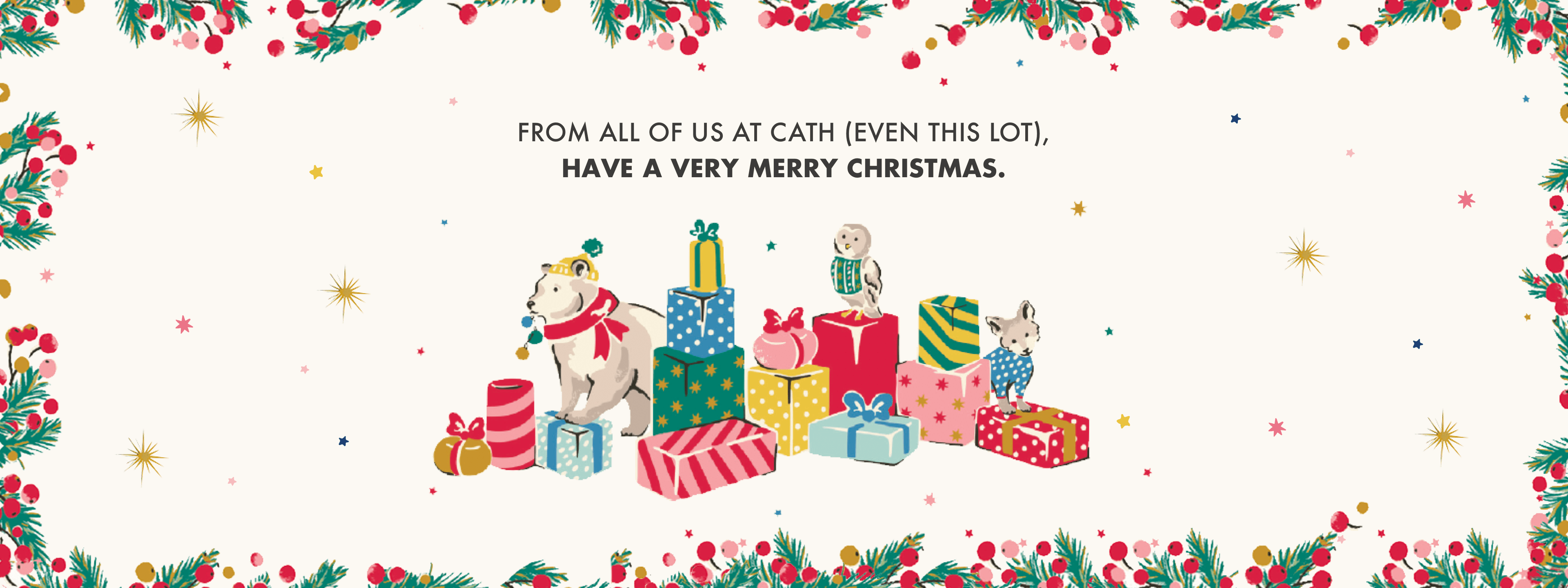 From all of us at Cath. Have a very Merry Christmas - Cath Kidston